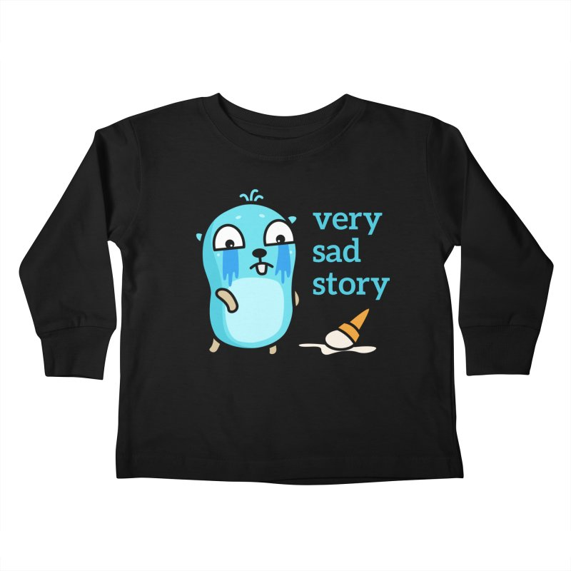 Very sad story Kids Toddler Longsleeve T-Shirt by Be like a Gopher