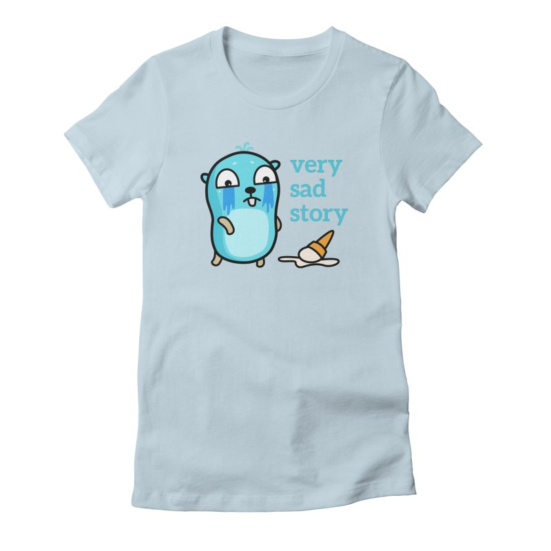 Very sad story Women's T-Shirt by Be like a Gopher