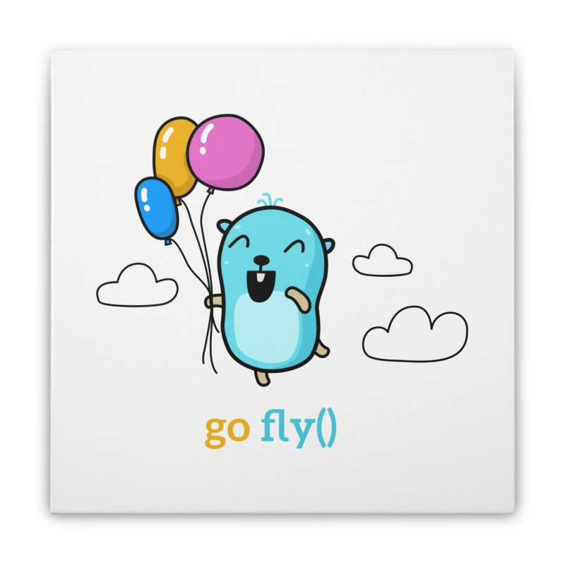 go fly() Home Stretched Canvas by Be like a Gopher