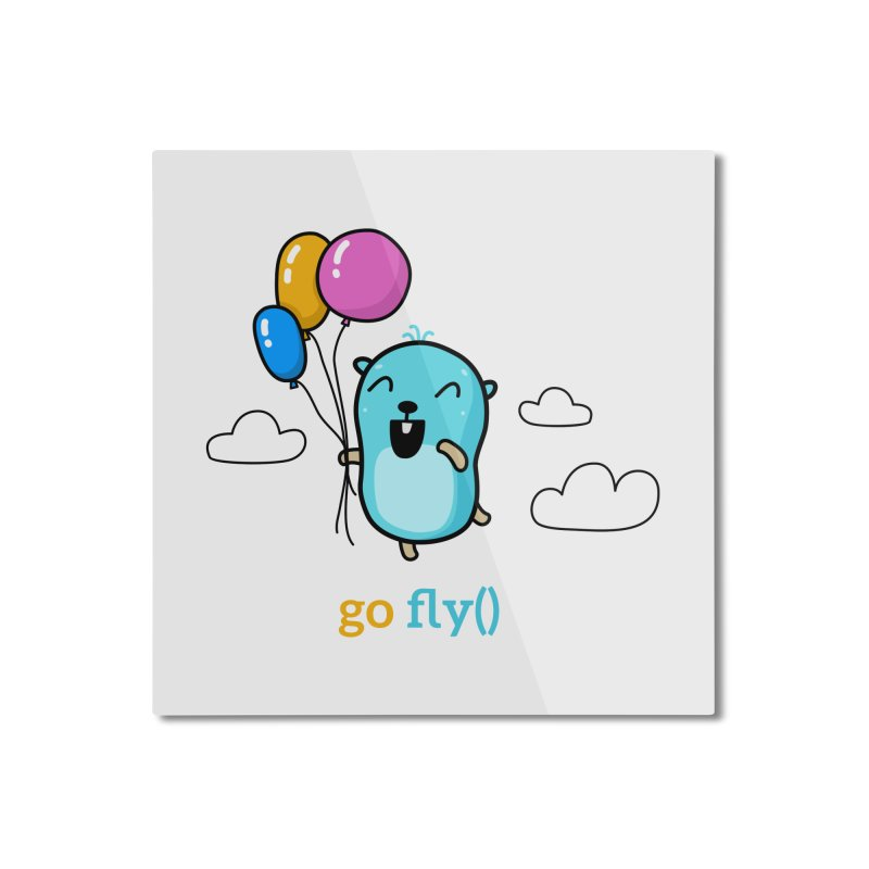 go fly() Home Mounted Aluminum Print by Be like a Gopher