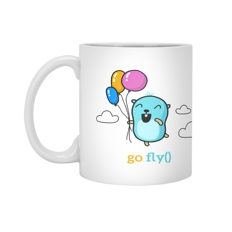 go fly() Accessories Mug by Be like a Gopher