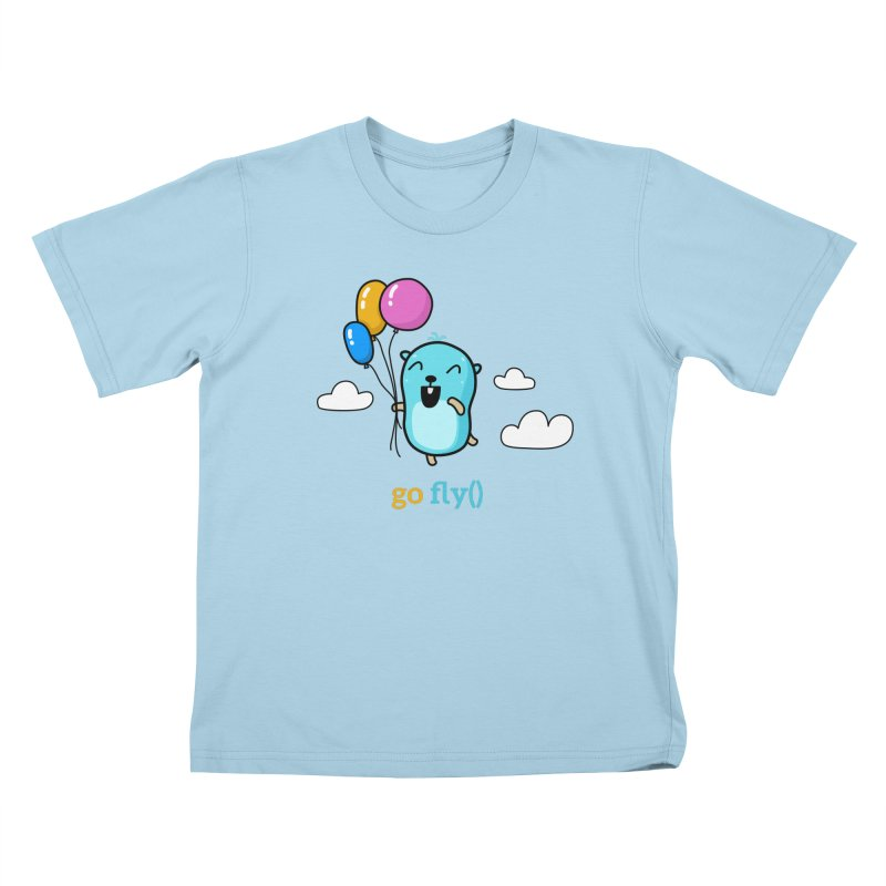 go fly() Kids T-Shirt by Be like a Gopher