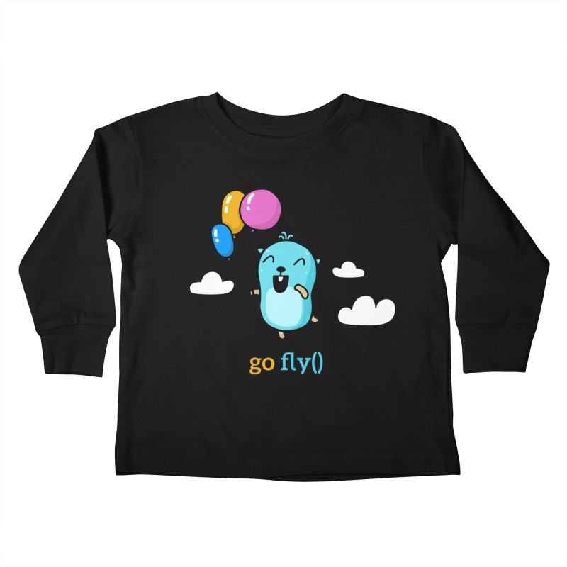 go fly() Kids Toddler Longsleeve T-Shirt by Be like a Gopher