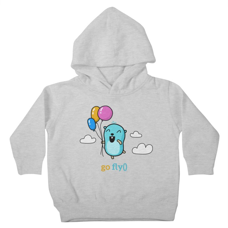 go fly() Kids Toddler Pullover Hoody by Be like a Gopher