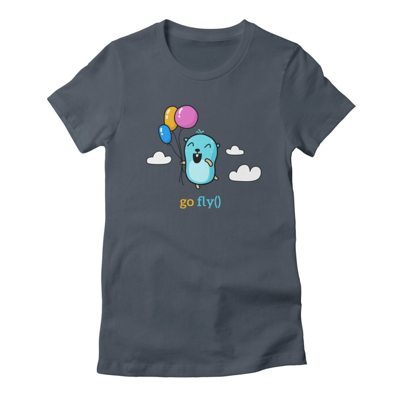 go fly() Women's T-Shirt by Be like a Gopher