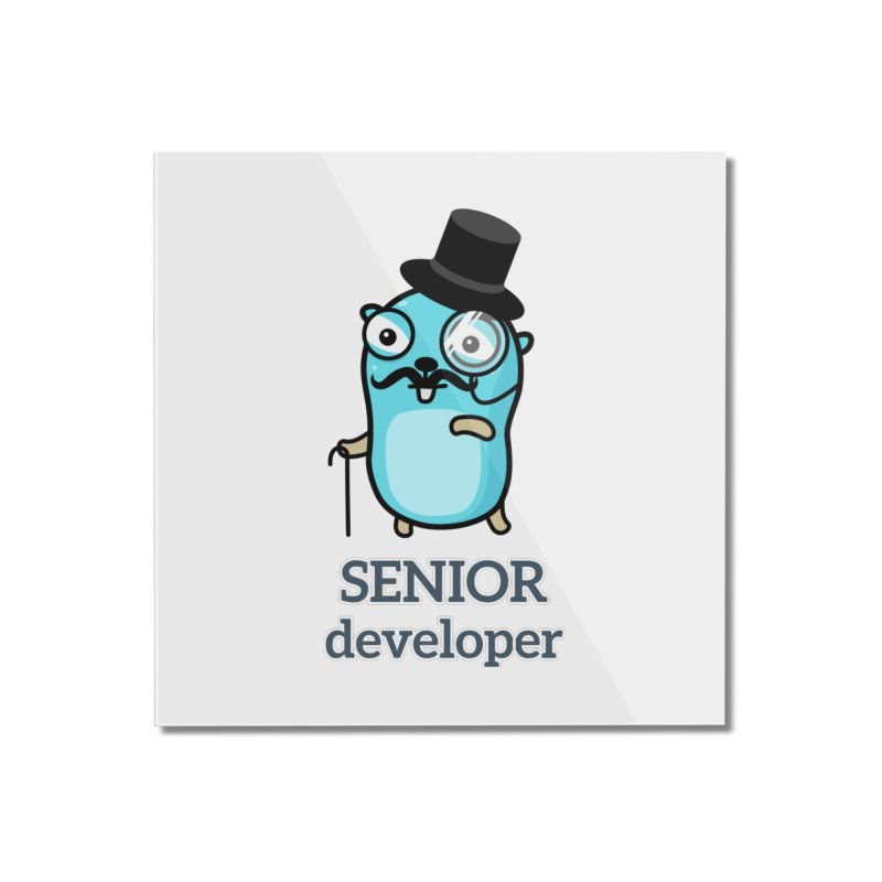 senior developer Home Mounted Acrylic Print by Be like a Gopher