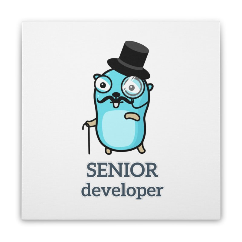 senior developer Home Stretched Canvas by Be like a Gopher