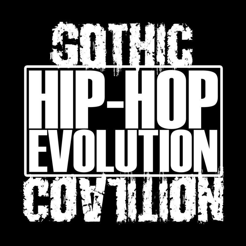 Hip Hop Evolution None  by Gothic Coalition Clothing