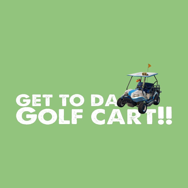 Get to da Golf Cart!!!! Men's T-Shirt by HIDENbehindAroc's Shop