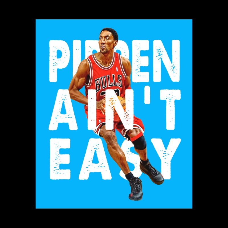 Pippen Ain't Easy by HIDENbehindAroc's Shop