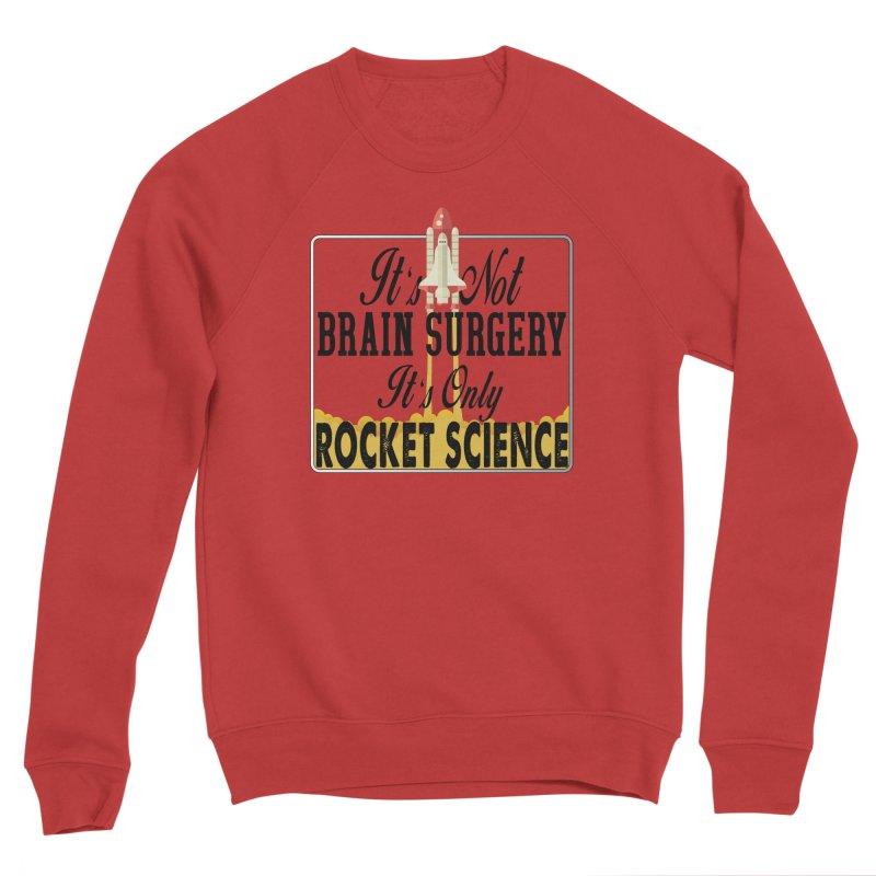 It's Not Brain Surgery. It's Only Rocket Science. Women's Sweatshirt by HIDENbehindAroc's Shop