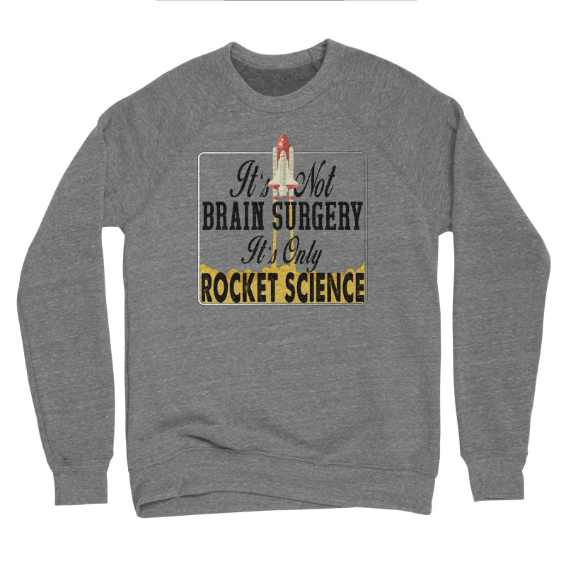 It's Not Brain Surgery. It's Only Rocket Science. Women's Sweatshirt by HIDENbehindAroc's Shop