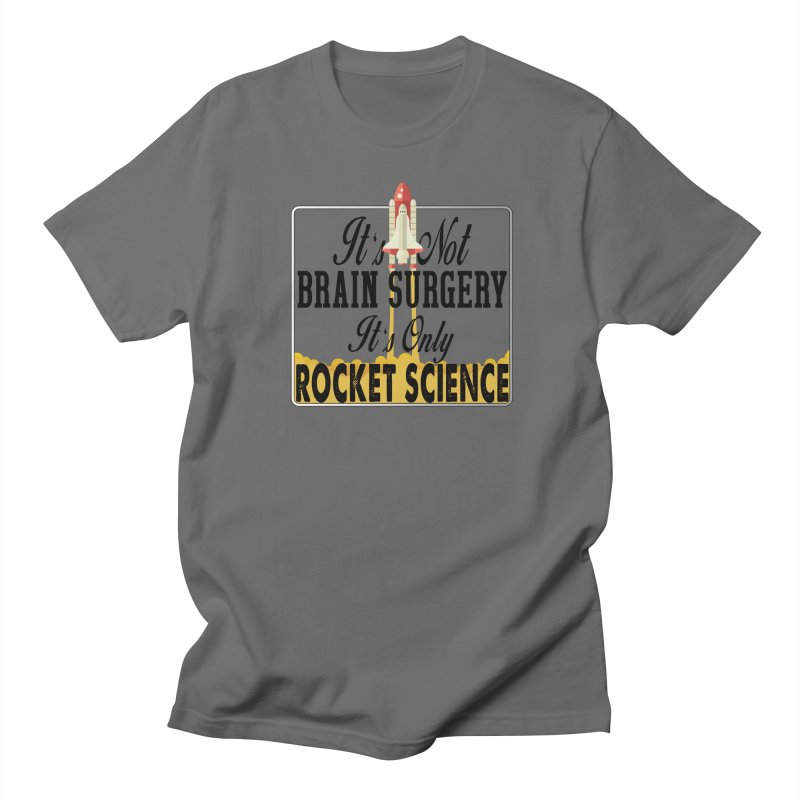 It's Not Brain Surgery. It's Only Rocket Science. Men's T-Shirt by HIDENbehindAroc's Shop