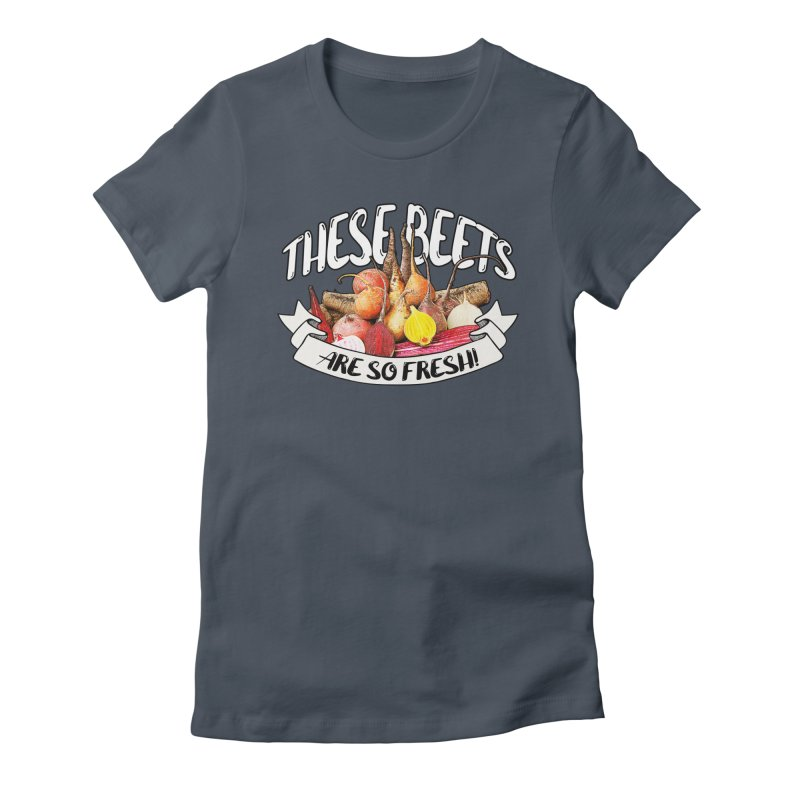 These Beets Are So Fresh!!! Women's T-Shirt by HIDENbehindAroc's Shop