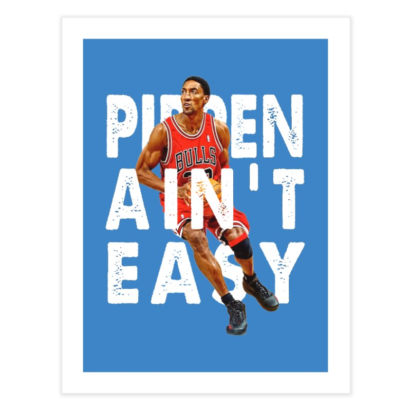 Pippen Ain't Easy Clean Home Fine Art Print by HIDENbehindAroc's Shop