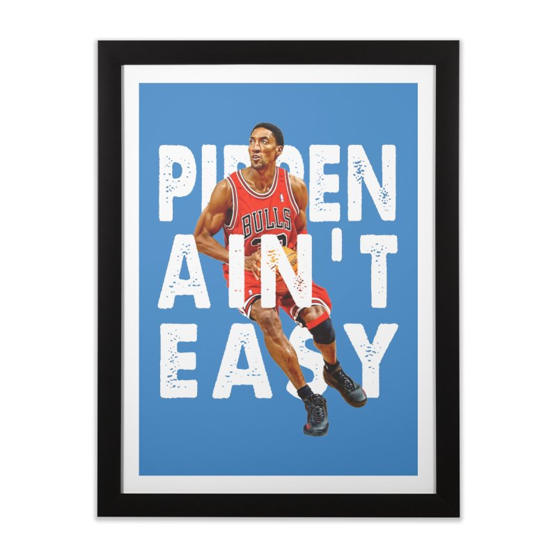 Pippen Ain't Easy Clean Home Framed Fine Art Print by HIDENbehindAroc's Shop