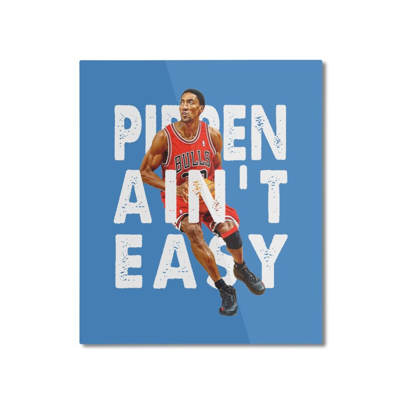 Pippen Ain't Easy Clean Home Mounted Aluminum Print by HIDENbehindAroc's Shop