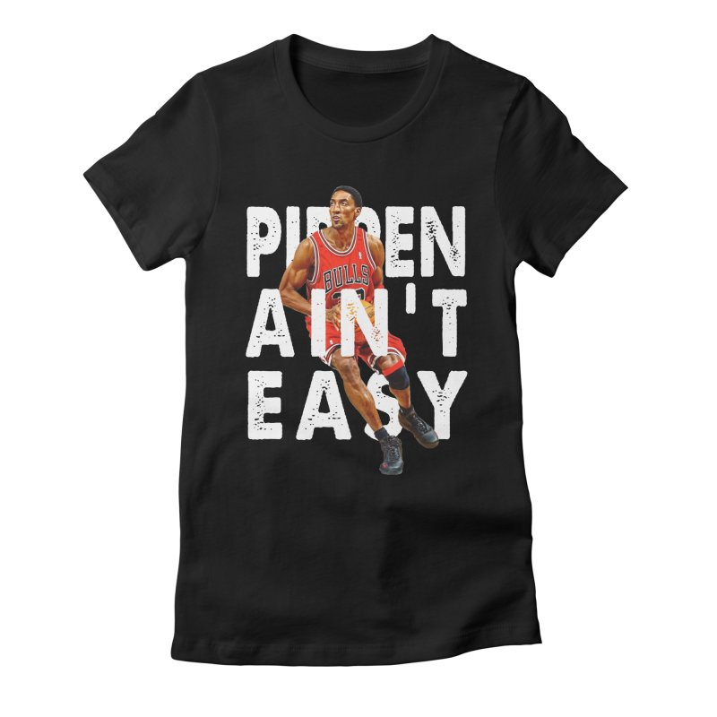 Pippen Ain't Easy Clean Women's T-Shirt by HIDENbehindAroc's Shop
