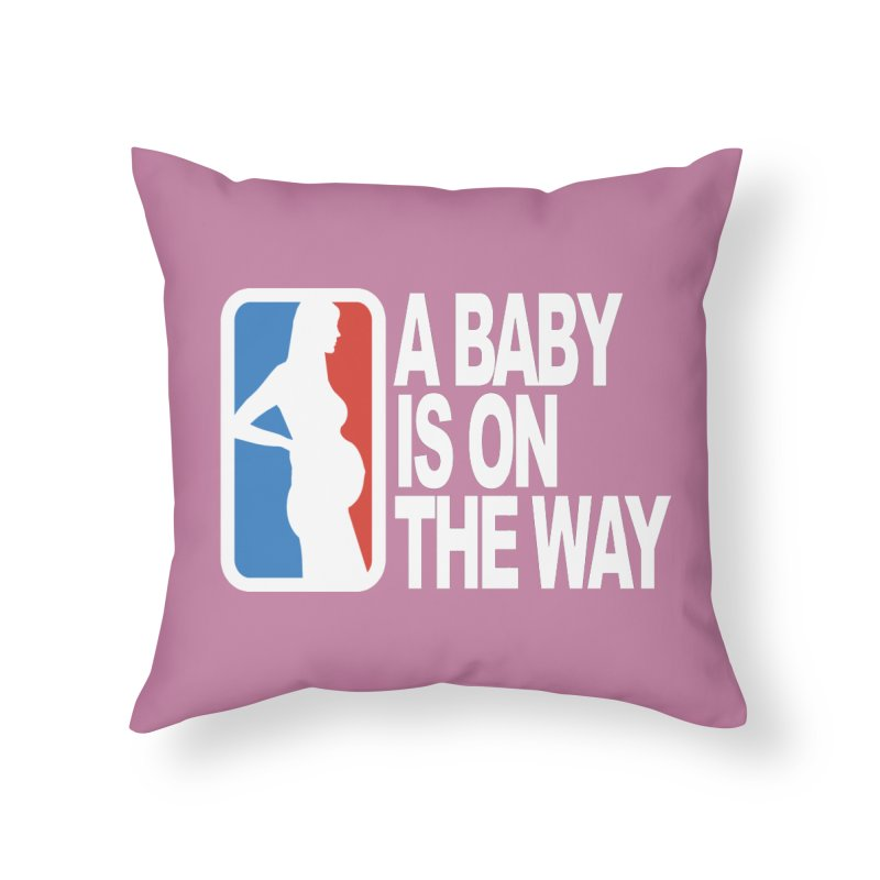 A Baby Is On The Way Home Throw Pillow by HIDENbehindAroc's Shop