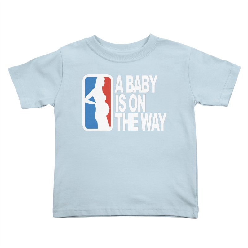 A Baby Is On The Way Kids Toddler T-Shirt by HIDENbehindAroc's Shop