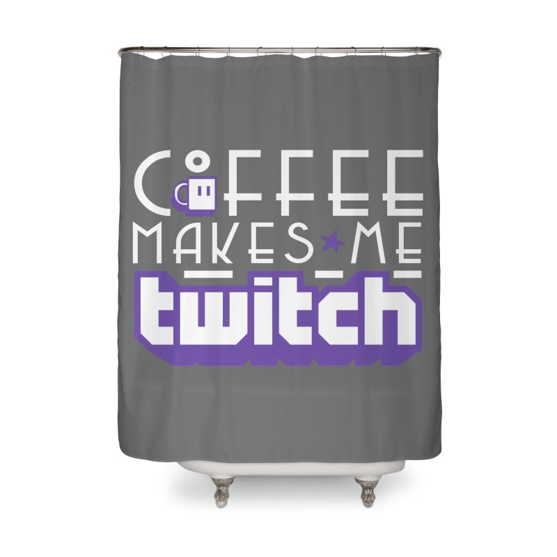 Coffee Makes Me Twitch Home Shower Curtain by HIDENbehindAroc's Shop