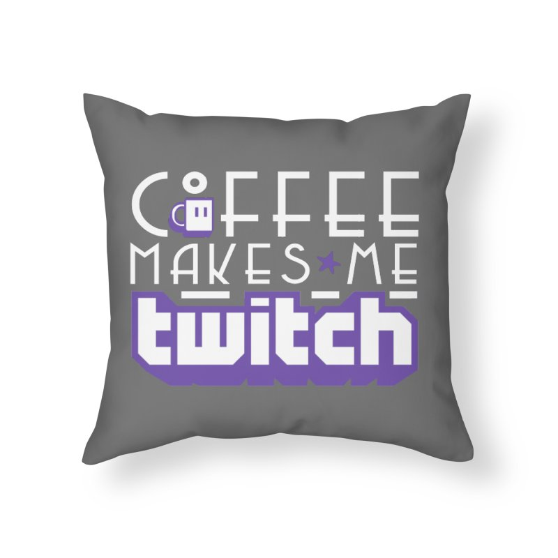 Coffee Makes Me Twitch Home Throw Pillow by HIDENbehindAroc's Shop