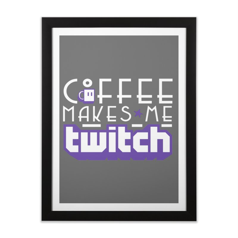 Coffee Makes Me Twitch Home Framed Fine Art Print by HIDENbehindAroc's Shop