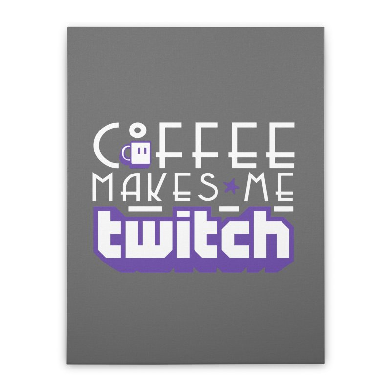 Coffee Makes Me Twitch Home Stretched Canvas by HIDENbehindAroc's Shop