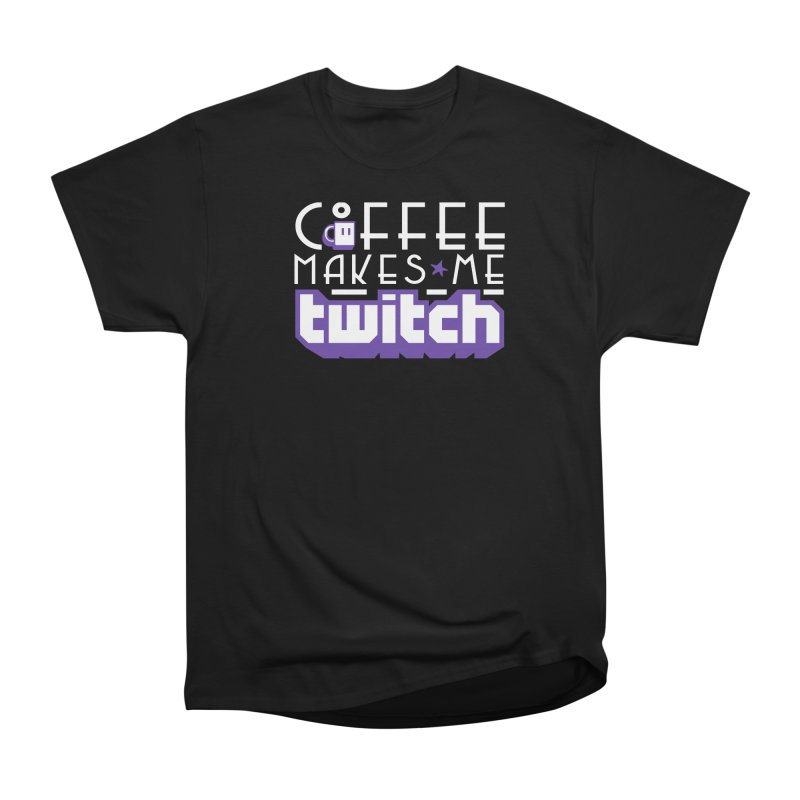 Coffee Makes Me Twitch Women's T-Shirt by HIDENbehindAroc's Shop