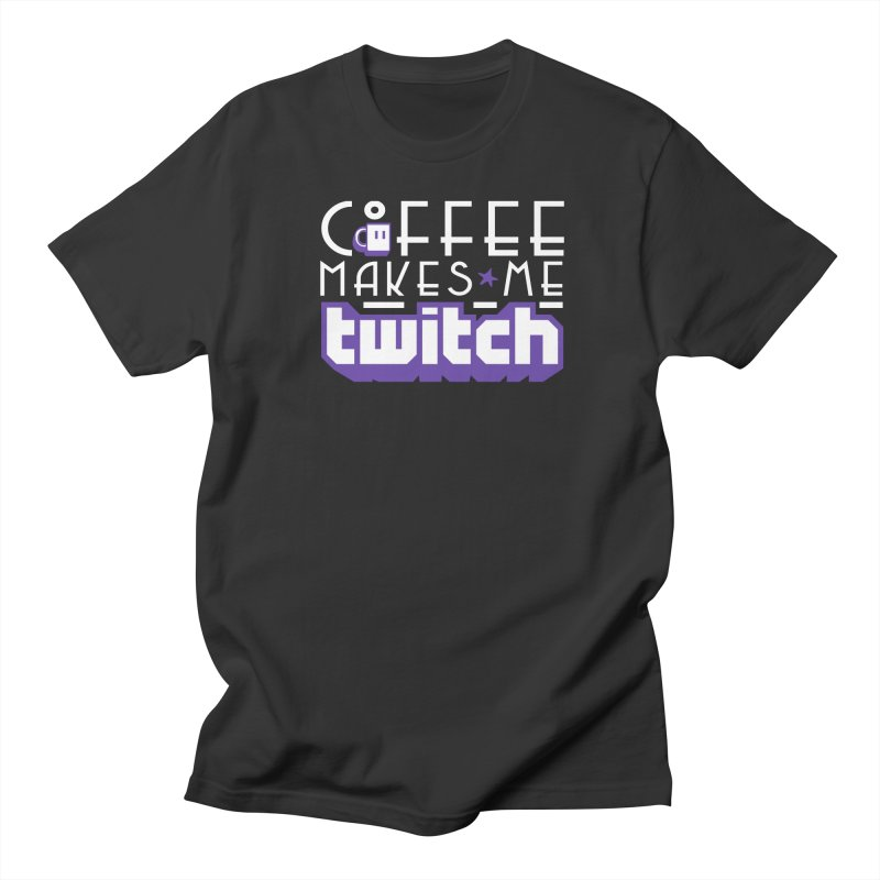 Coffee Makes Me Twitch Women's Regular Unisex T-Shirt by HIDENbehindAroc's Shop
