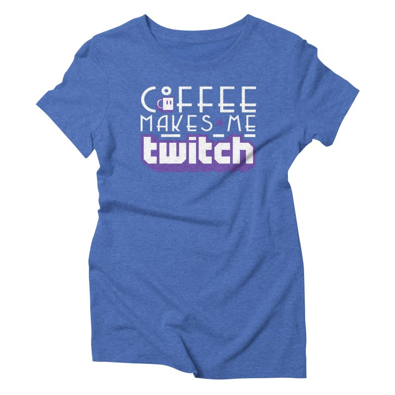 Coffee Makes Me Twitch Women's Triblend T-Shirt by HIDENbehindAroc's Shop