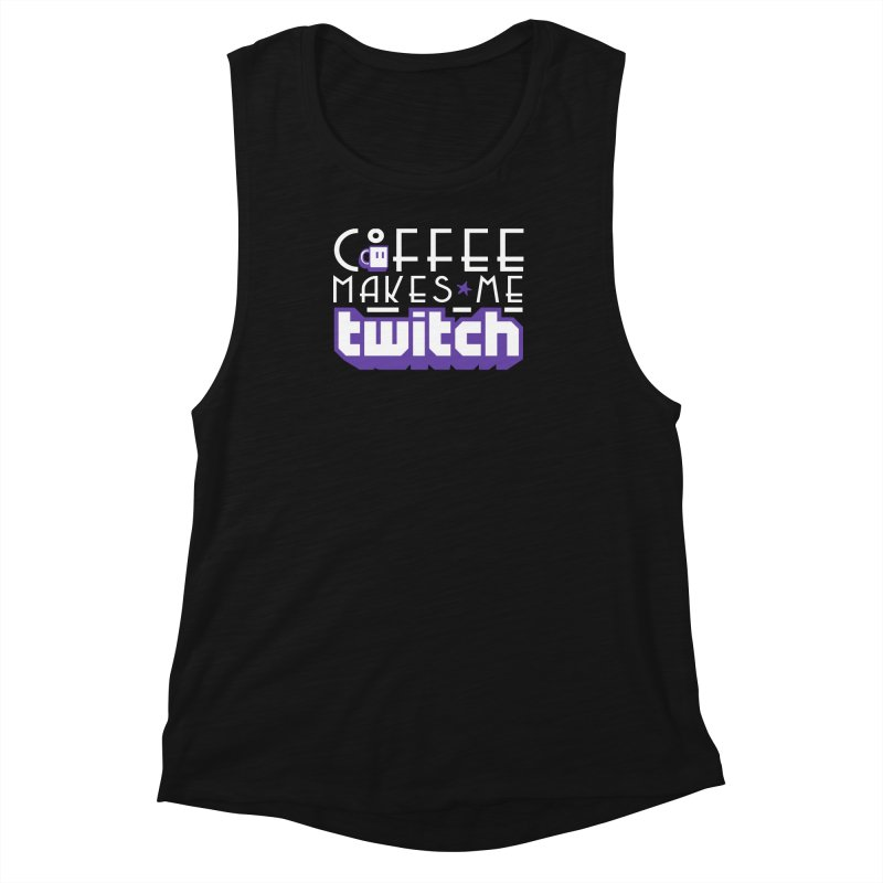 Coffee Makes Me Twitch Women's Muscle Tank by HIDENbehindAroc's Shop