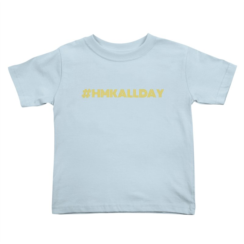 #HMKALLDAY Kids Toddler T-Shirt by HMKALLDAY's Artist Shop