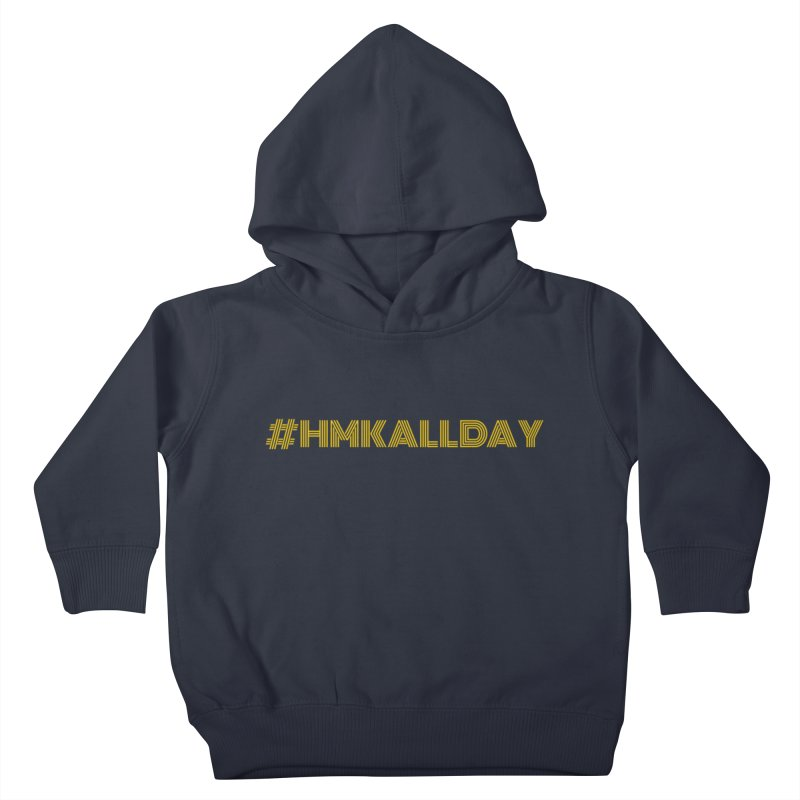 #HMKALLDAY Kids Toddler Pullover Hoody by HMKALLDAY's Artist Shop