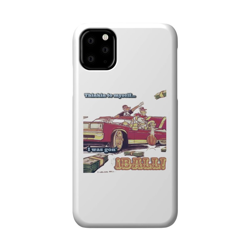 I Was Gon' Ball Accessories Phone Case by HMKALLDAY's Artist Shop
