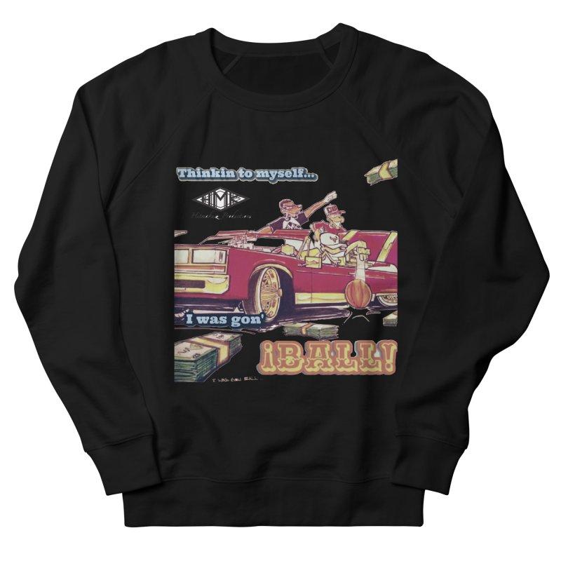 I Was Gon' Ball Women's French Terry Sweatshirt by HMKALLDAY's Artist Shop