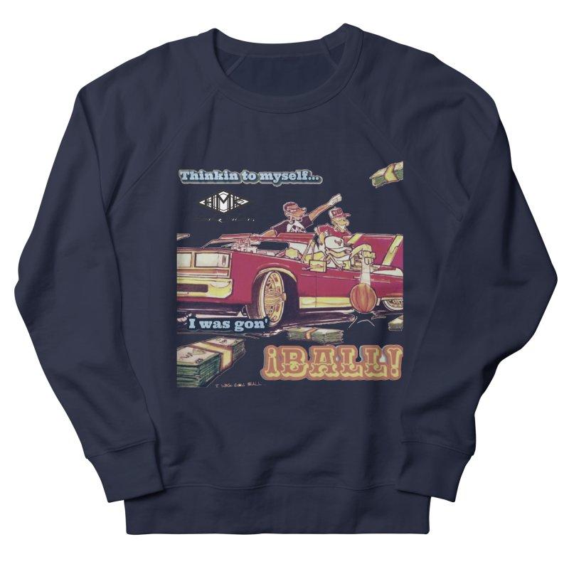 I Was Gon' Ball Men's French Terry Sweatshirt by HMKALLDAY's Artist Shop