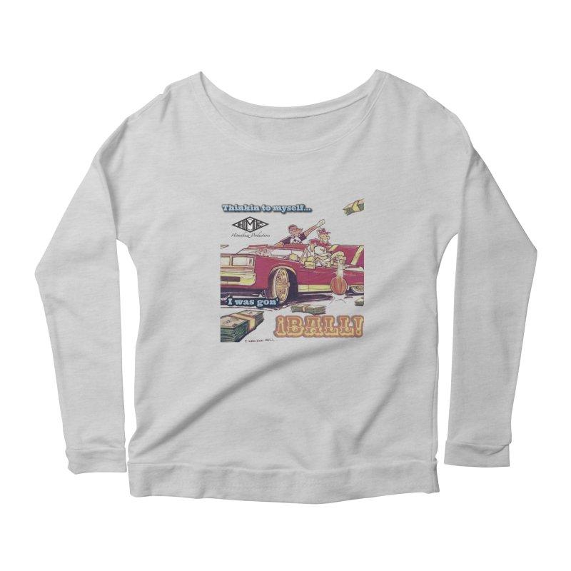 I Was Gon' Ball Women's Scoop Neck Longsleeve T-Shirt by HMKALLDAY's Artist Shop