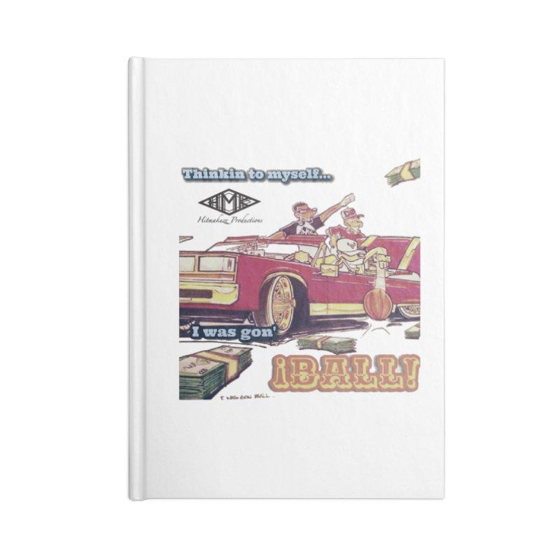 I Was Gon' Ball Accessories Blank Journal Notebook by HMKALLDAY's Artist Shop