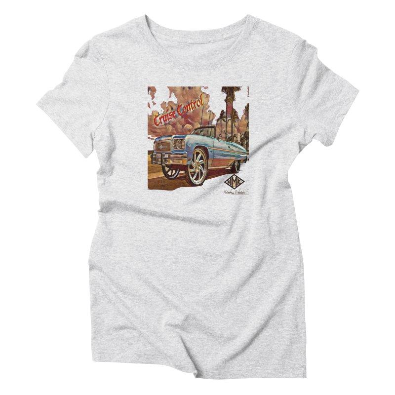 Cruise Control Women's Triblend T-Shirt by HMKALLDAY's Artist Shop