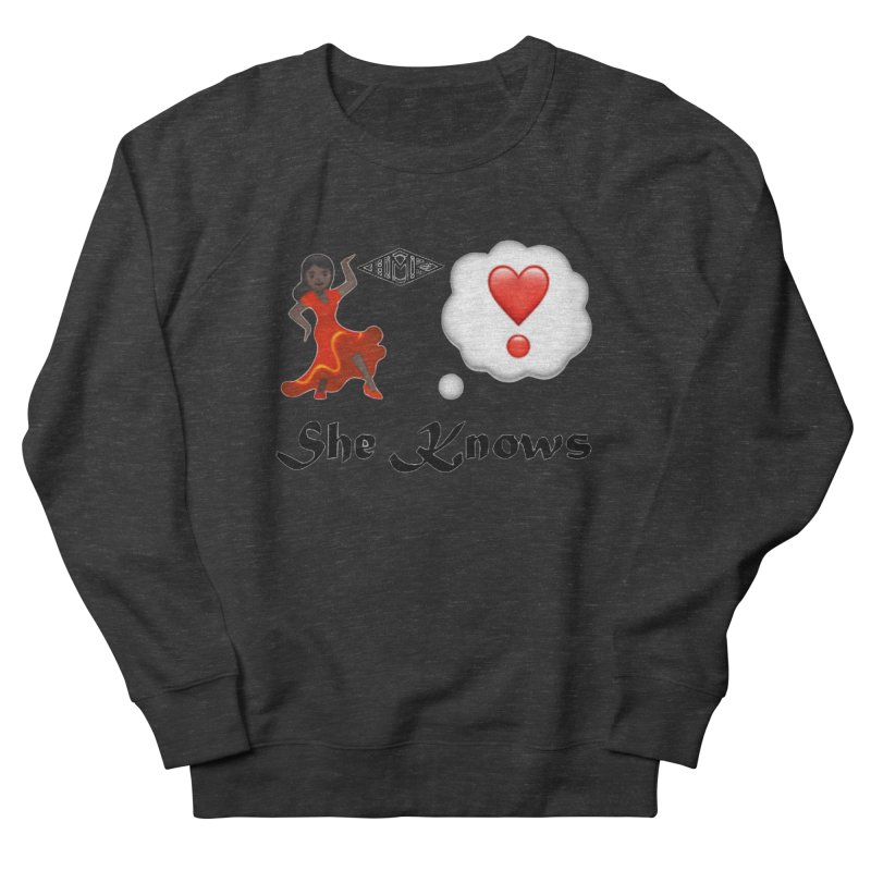 She Knows Women's French Terry Sweatshirt by HMKALLDAY's Artist Shop