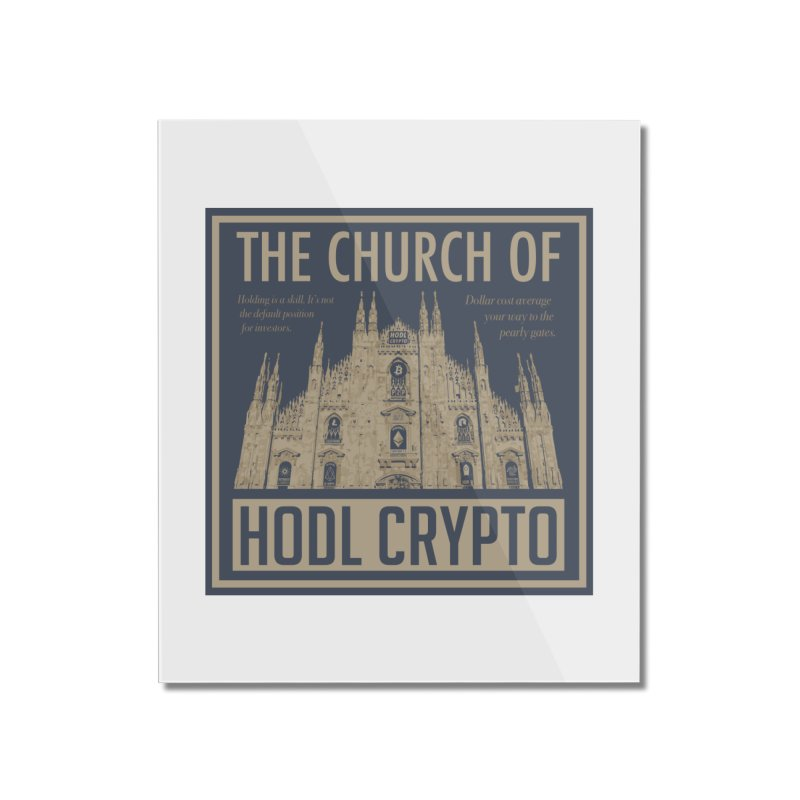 Church of HODL CRYPTO Home Mounted Acrylic Print by HODL's Artist Shop