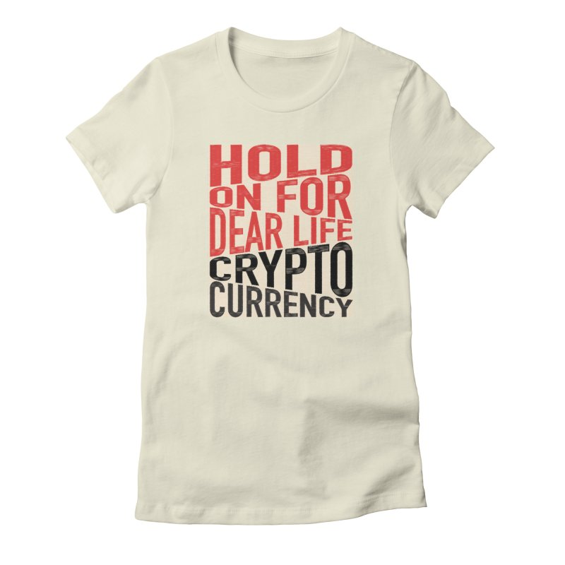 hold on for dear life crypto currency Women's T-Shirt by HODL's Artist Shop