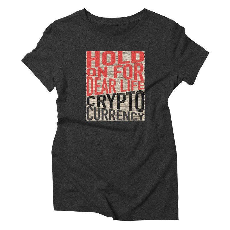 hold on for dear life crypto currency Women's Triblend T-Shirt by HODL's Artist Shop