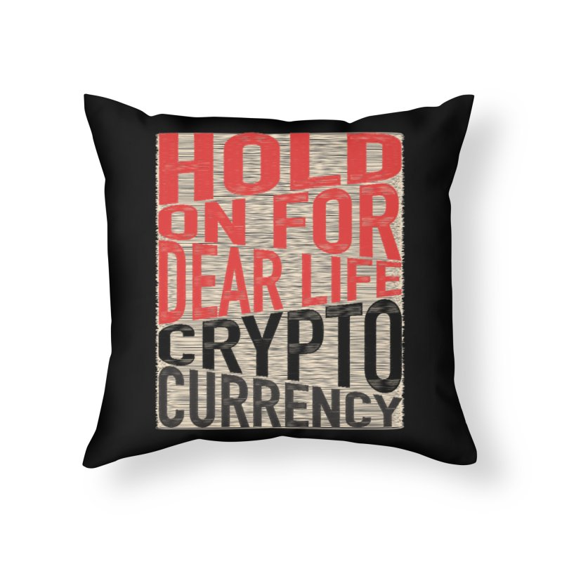 hold on for dear life crypto currency Home Throw Pillow by HODL's Artist Shop