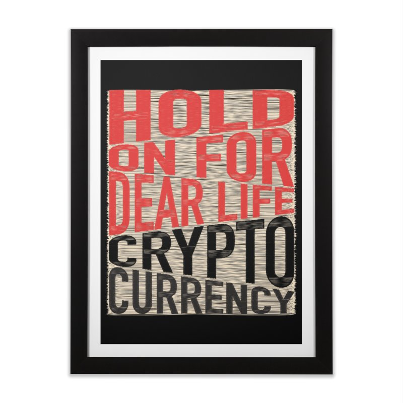 hold on for dear life crypto currency Home Framed Fine Art Print by HODL's Artist Shop