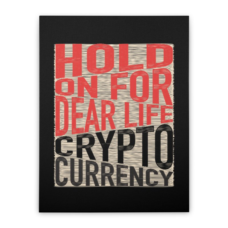 hold on for dear life crypto currency in Stretched Canvas by HODL's Artist Shop
