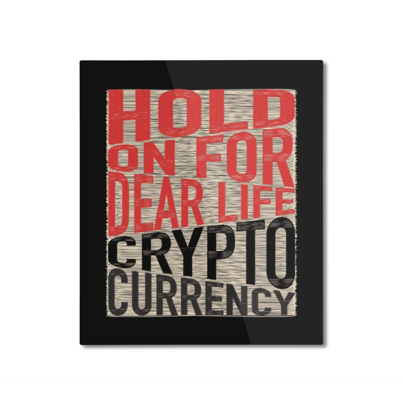 hold on for dear life crypto currency Home Mounted Aluminum Print by HODL's Artist Shop