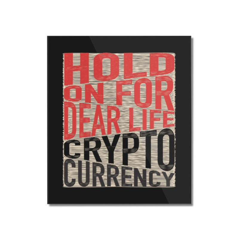 hold on for dear life crypto currency Home Mounted Acrylic Print by HODL's Artist Shop