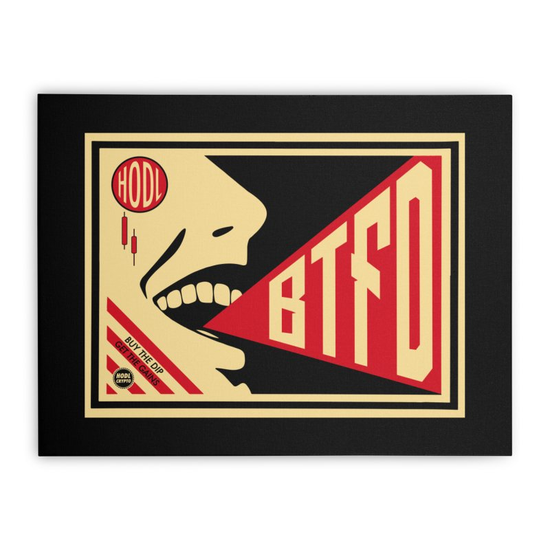 BTFD Home Stretched Canvas by HODL's Artist Shop